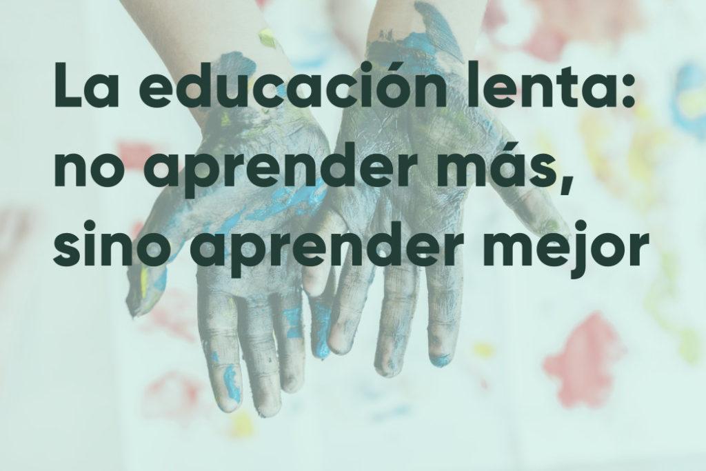 La educación lenta: no aprender más, sino aprender mejor