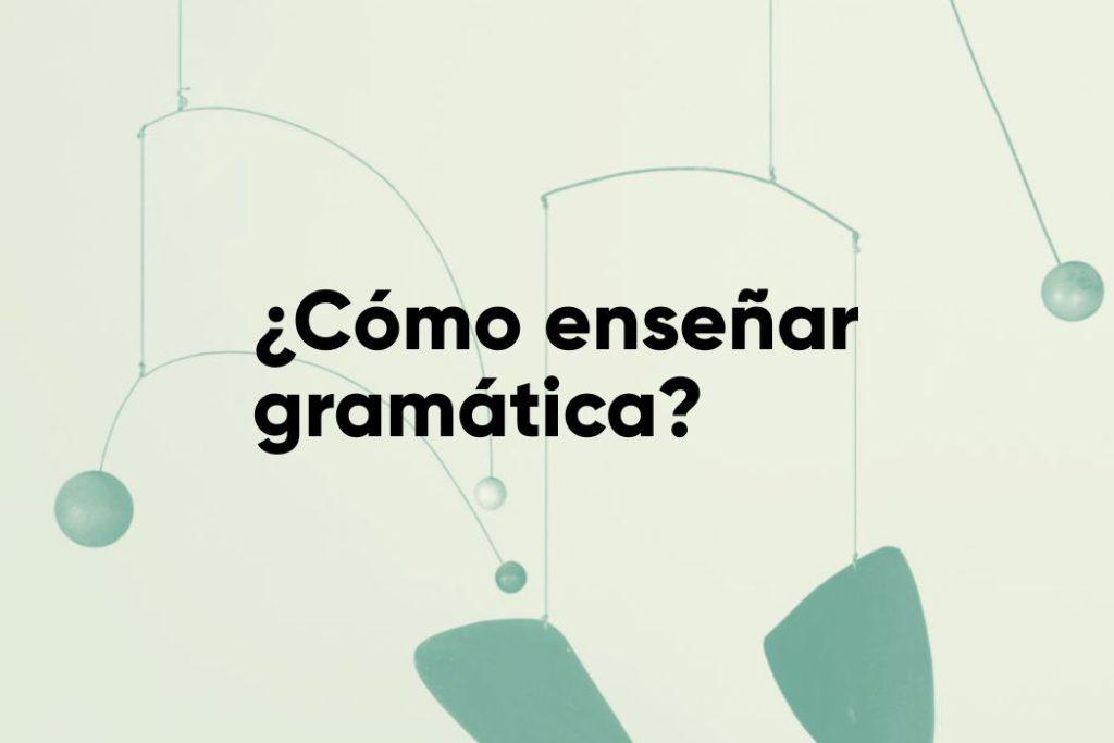 ¿Cómo enseñar gramática? Curso online para profesores de ELE